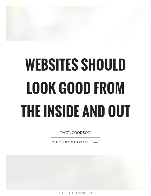 Websites should look good from the inside and out Picture Quote #1