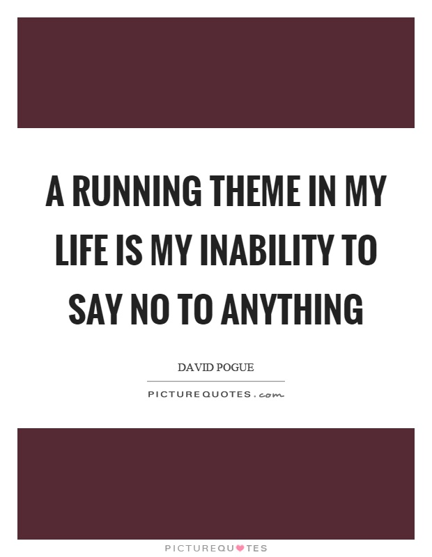 A running theme in my life is my inability to say no to anything Picture Quote #1