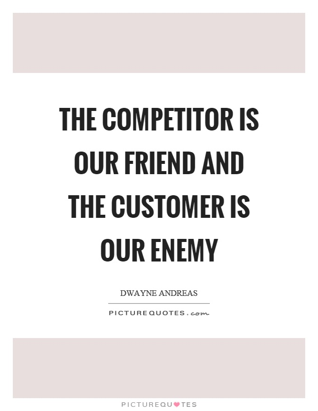 The competitor is our friend and the customer is our enemy Picture Quote #1