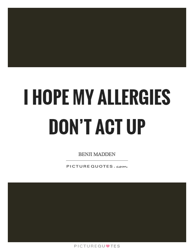 I hope my allergies don't act up Picture Quote #1
