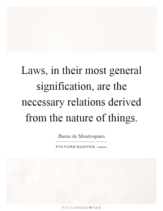 Laws, in their most general signification, are the necessary relations derived from the nature of things Picture Quote #1