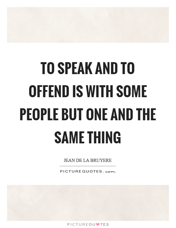 To speak and to offend is with some people but one and the same thing Picture Quote #1