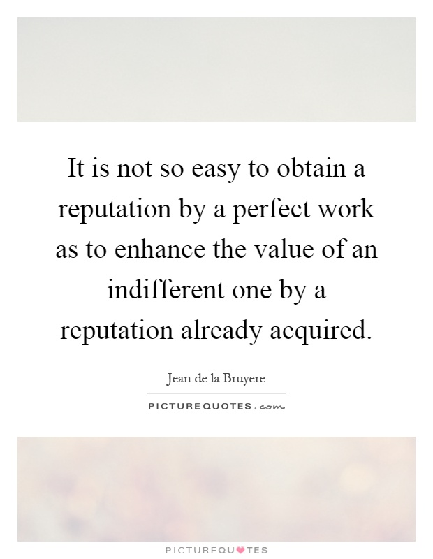 enhance quotes enhance sayings enhance picture quotes page  it is not so easy to obtain a reputation by a perfect work as to enhance