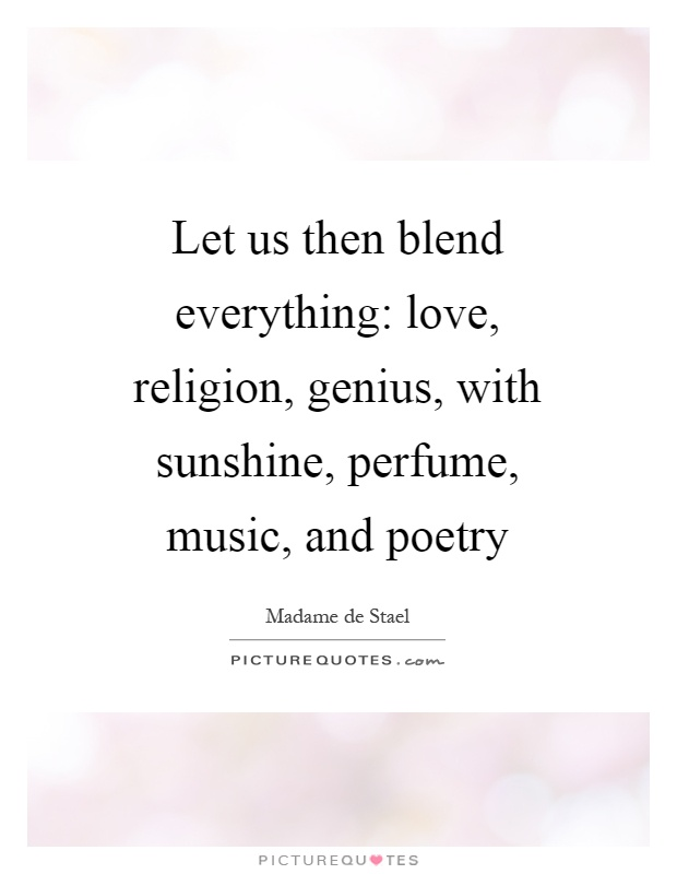 Let Us Then Blend Everything: Love, Religion, Genius, With Sunshine, Perfume