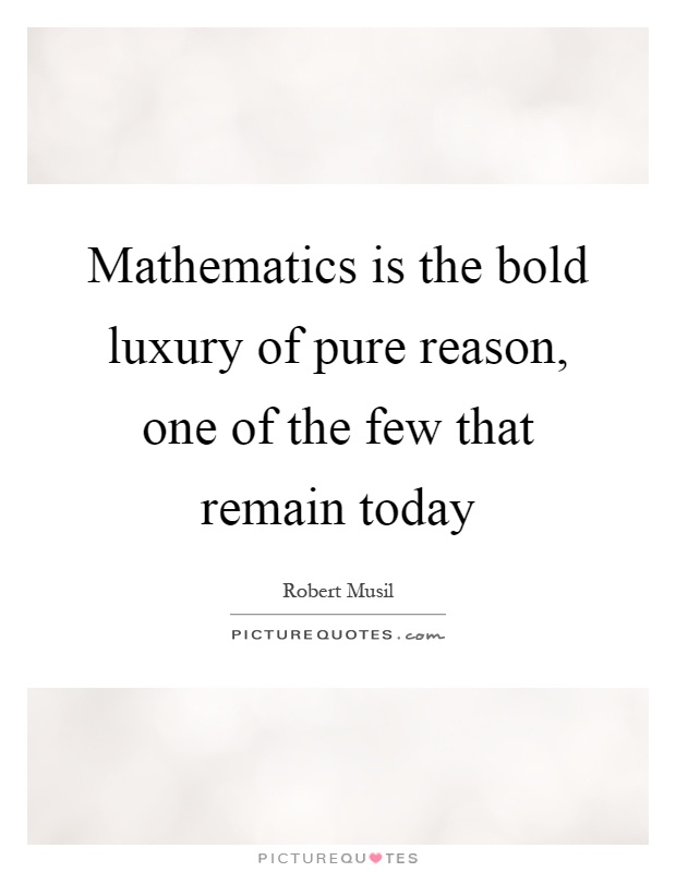 Mathematics is the bold luxury of pure reason, one of the few that remain today Picture Quote #1