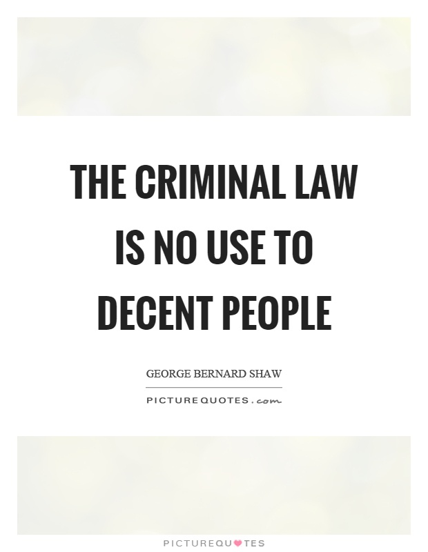 The criminal law is no use to decent people Picture Quote #1