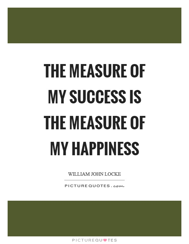 The measure of my success is the measure of my happiness Picture Quote #1