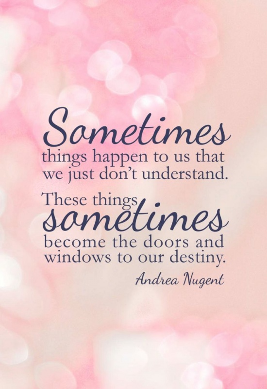 Sometimes things happen to us that we just don't understand. These things sometimes become the doors and windows to our destiny Picture Quote #1
