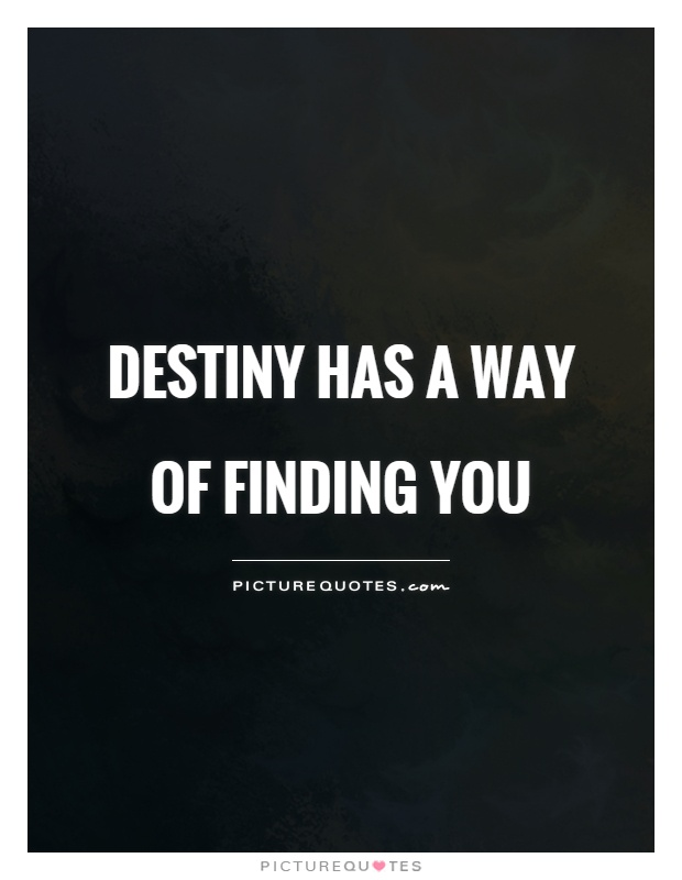 Destiny has a way of finding you | Picture Quotes