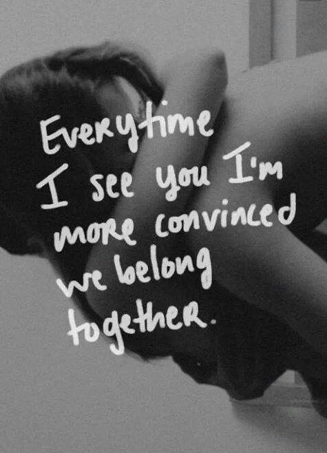 Everytime I see you I'm more convinced that we belong together Picture Quote #1