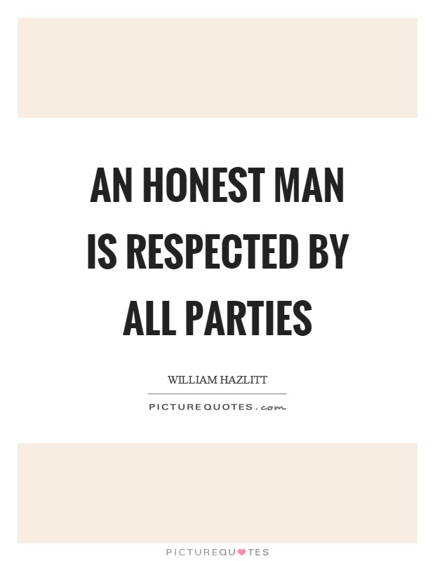 An honest man is respected by all parties Picture Quote #1