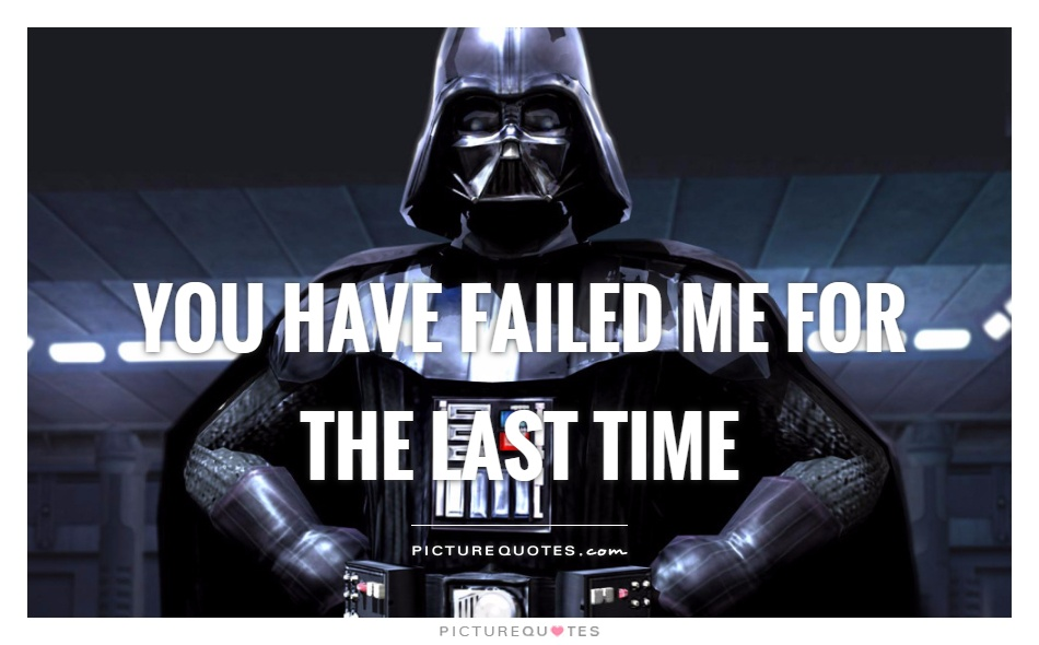 You have failed me for the last time Picture Quote #1