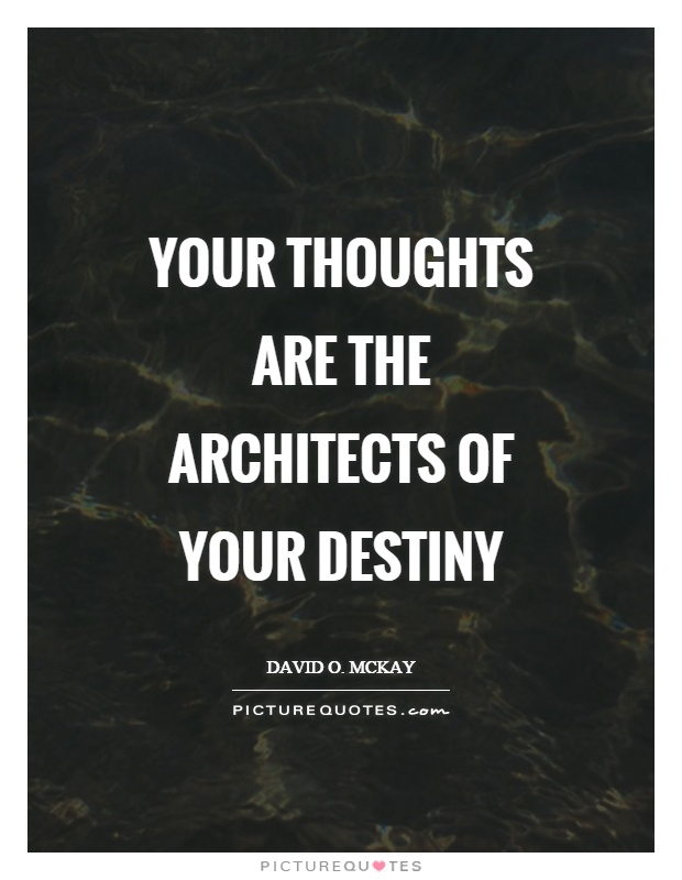 Your thoughts are the architects of your destiny Picture Quote #1
