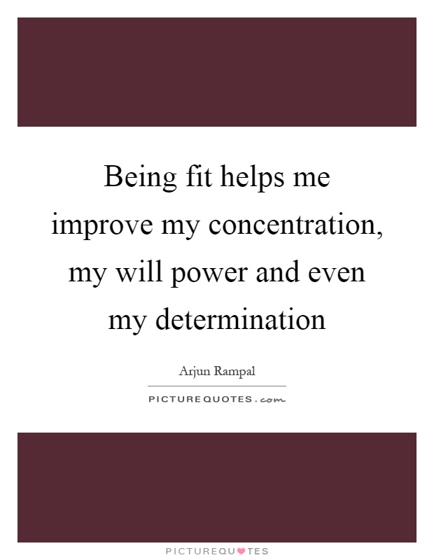 Being fit helps me improve my concentration, my will power and even my determination Picture Quote #1