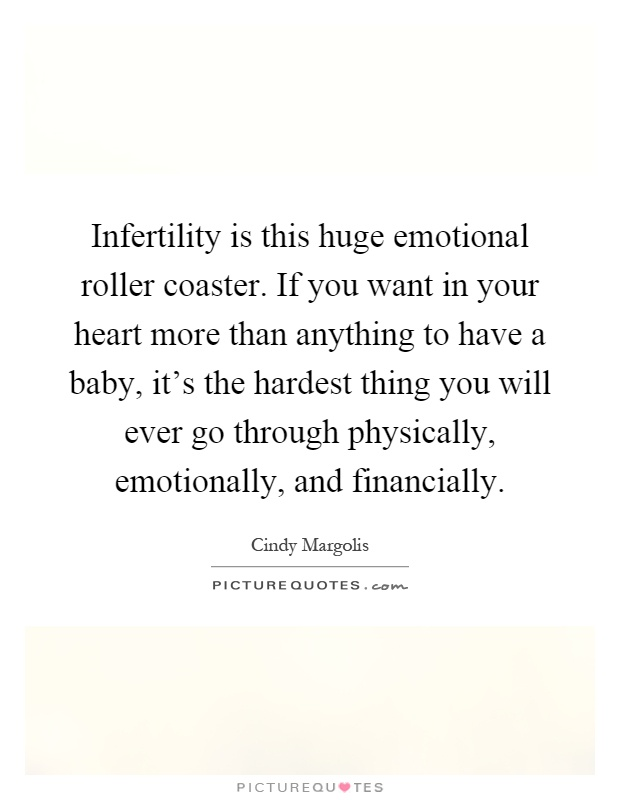 Infertility Quotes Unique Infertility Is This Huge Emotional Roller Coasterif You Want
