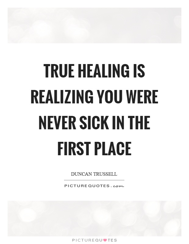 True healing is realizing you were never sick in the first place Picture Quote #1