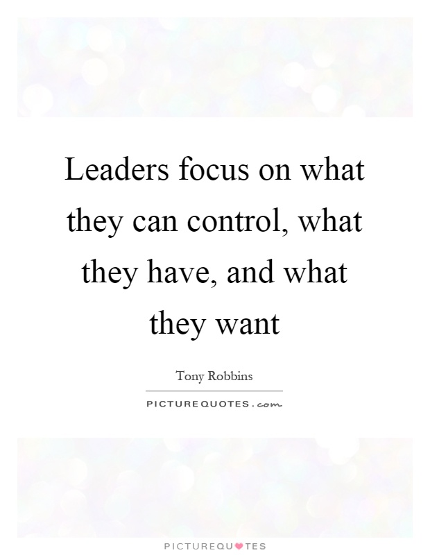 Leaders Focus On What They Can Control, What They Have