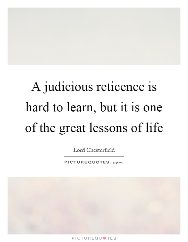 A judicious reticence is hard to learn, but it is one of the great lessons of life Picture Quote #1