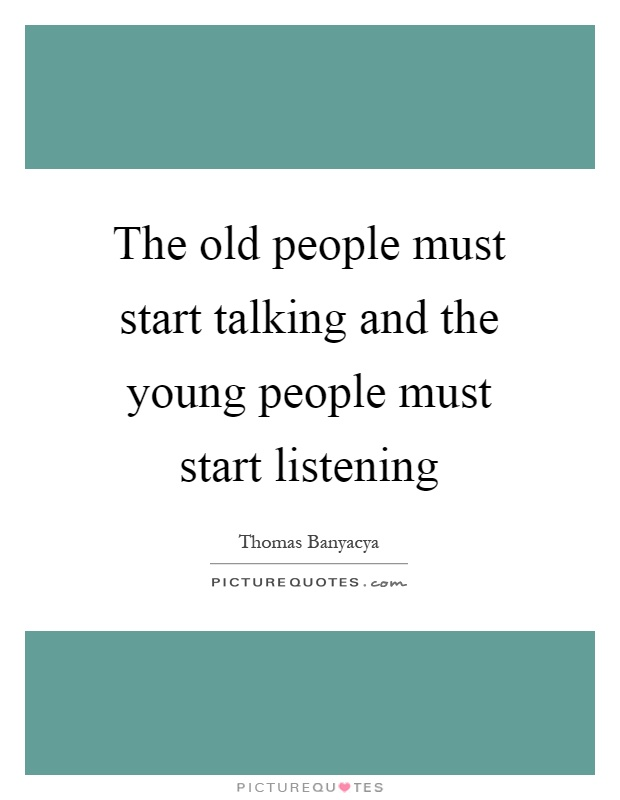 The old people must start talking and the young people must start listening Picture Quote #1