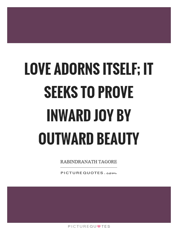 Love adorns itself; it seeks to prove inward joy by outward beauty Picture Quote #1