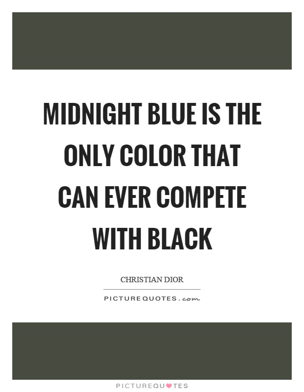Midnight blue is the only color that can ever compete with black Picture Quote #1