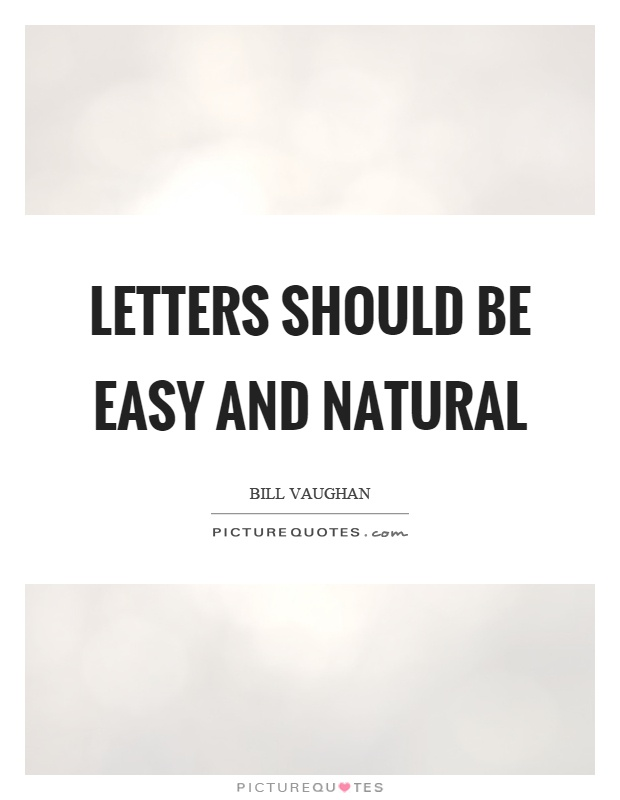 Letters should be easy and natural Picture Quote #1