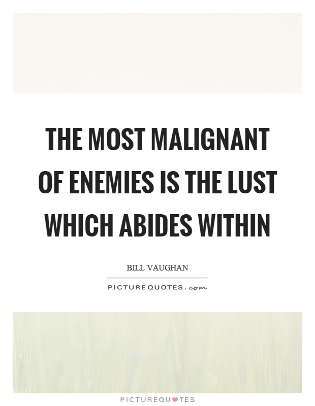 The most malignant of enemies is the lust which abides within Picture Quote #1
