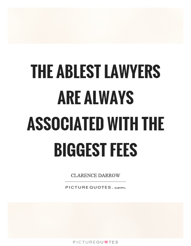The ablest lawyers are always associated with the biggest fees Picture Quote #1