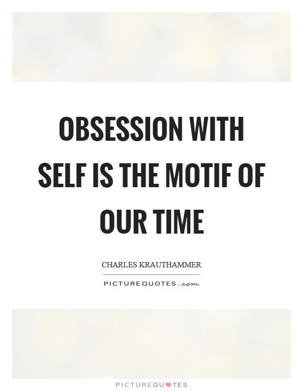 Obsession with self is the motif of our time Picture Quote #1