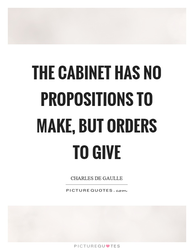The cabinet has no propositions to make, but orders to give Picture Quote #1