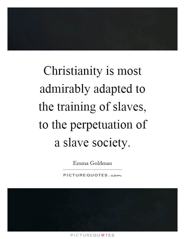 Christianity is most admirably adapted to the training of slaves, to the perpetuation of a slave society Picture Quote #1
