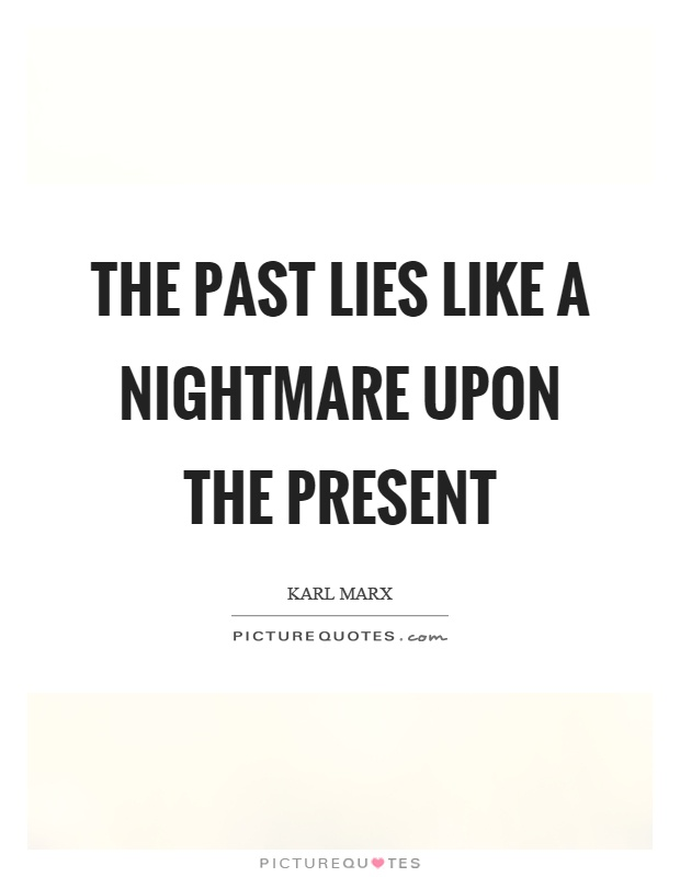 The past lies like a nightmare upon the present Picture Quote #1