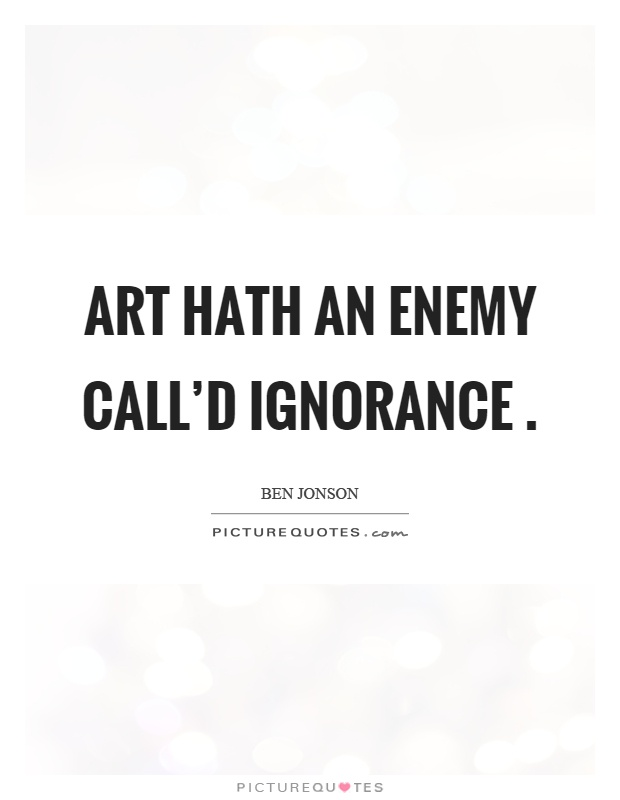 Art hath an enemy call'd ignorance Picture Quote #1