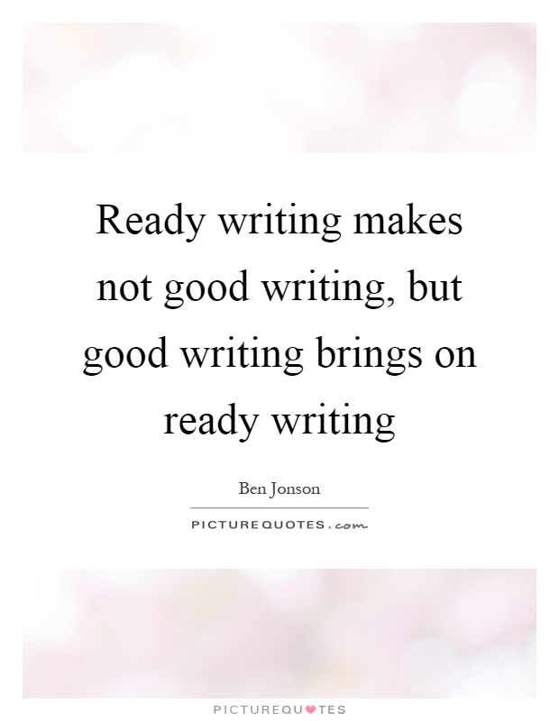 Ready writing makes not good writing, but good writing brings on ready writing Picture Quote #1