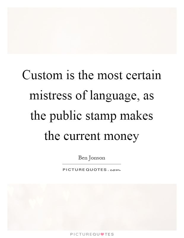Custom is the most certain mistress of language, as the public stamp makes the current money Picture Quote #1