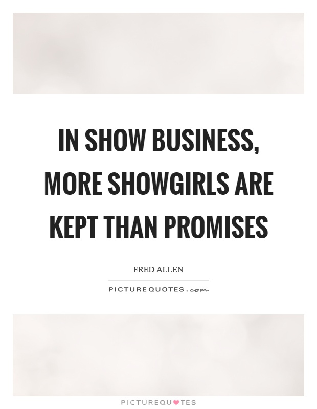 In show business, more showgirls are kept than promises Picture Quote #1