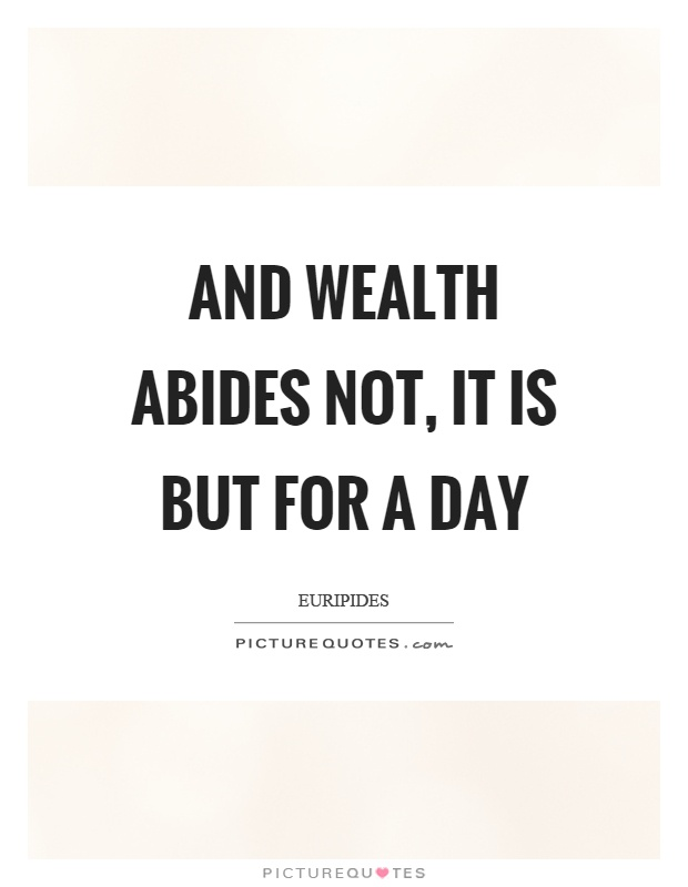 And wealth abides not, it is but for a day Picture Quote #1