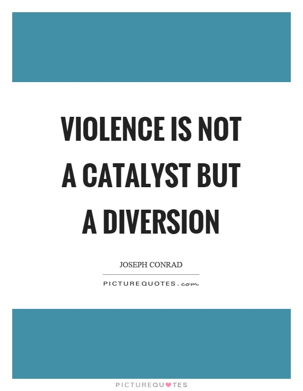 Violence is not a catalyst but a diversion Picture Quote #1