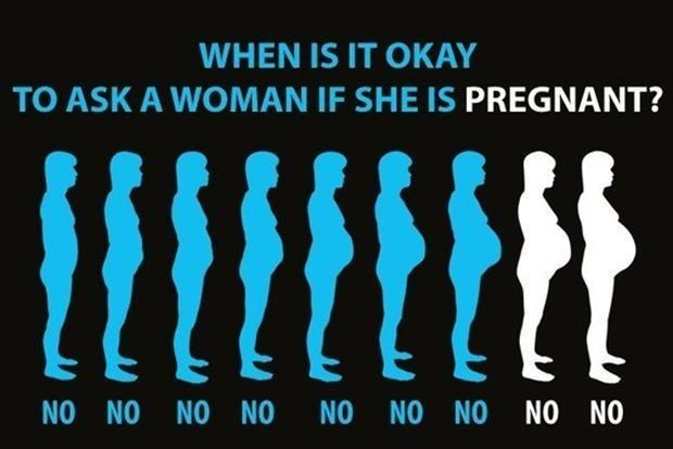 When is it okay to ask a woman if she is pregnant? Picture Quote #1