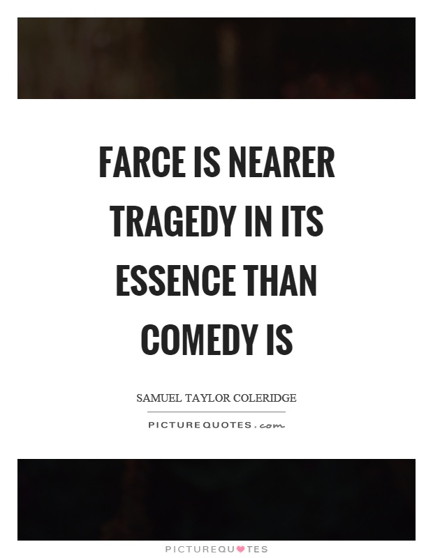 Farce is nearer tragedy in its essence than comedy is Picture Quote #1