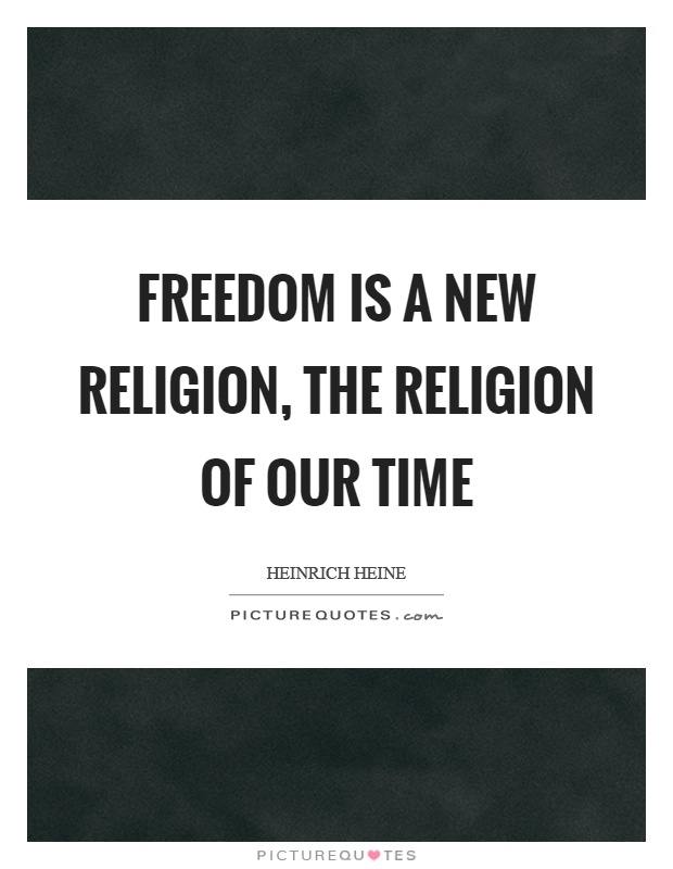 Freedom is a new religion, the religion of our time Picture Quote #1