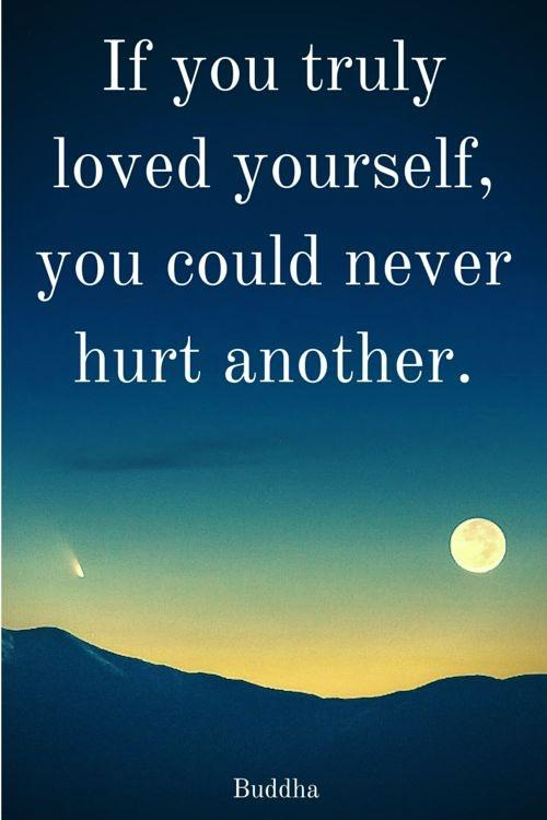 If you truly loved yourself, you could never hurt another Picture Quote #1