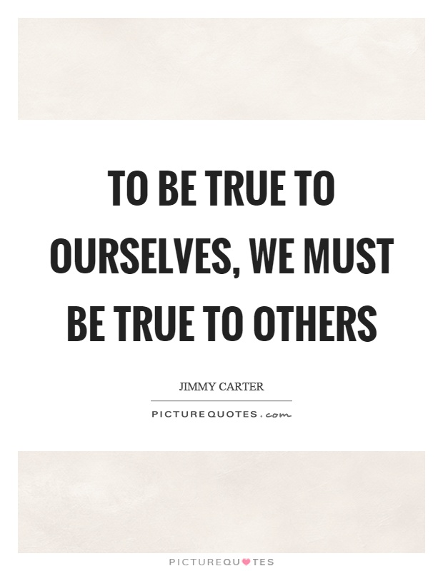 To be true to ourselves, we must be true to others Picture Quote #1