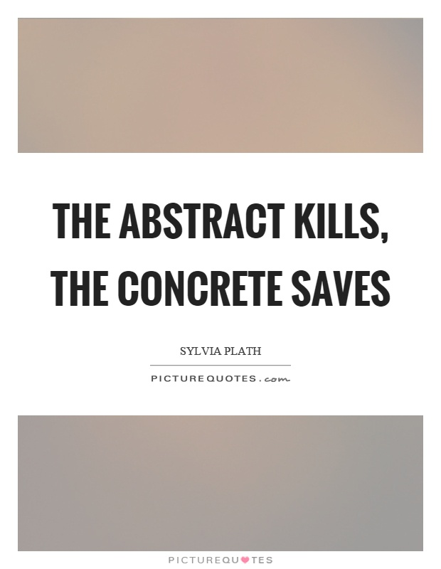 The abstract kills, the concrete saves Picture Quote #1