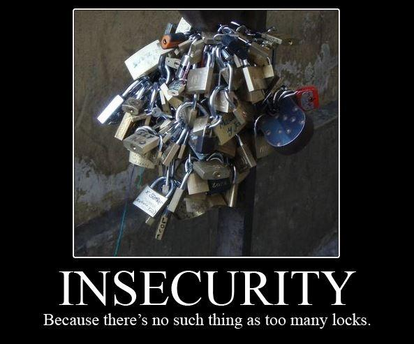 Insecurity. Because there's no such thing as too many locks Picture Quote #1