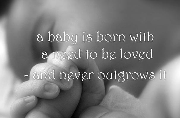 A baby is born with a need to be loved - and never outgrows it Picture Quote #1