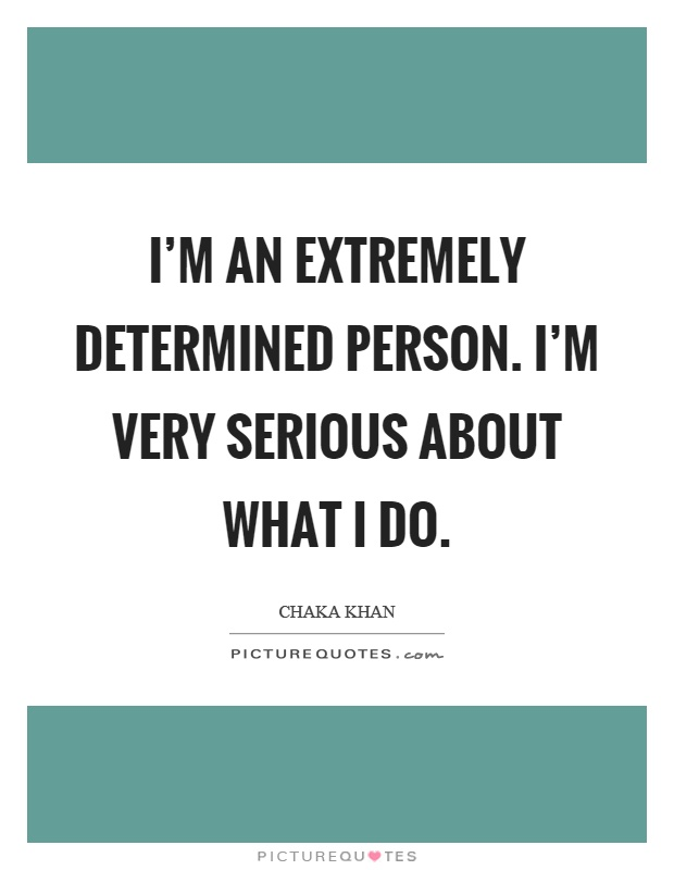 I'm an extremely determined person. I'm very serious about what I do Picture Quote #1