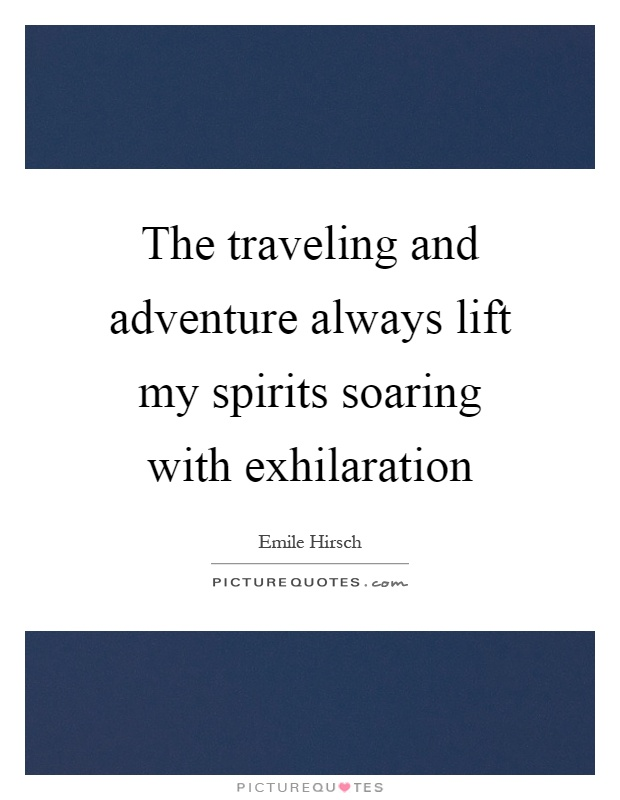 The traveling and adventure always lift my spirits soaring with exhilaration Picture Quote #1