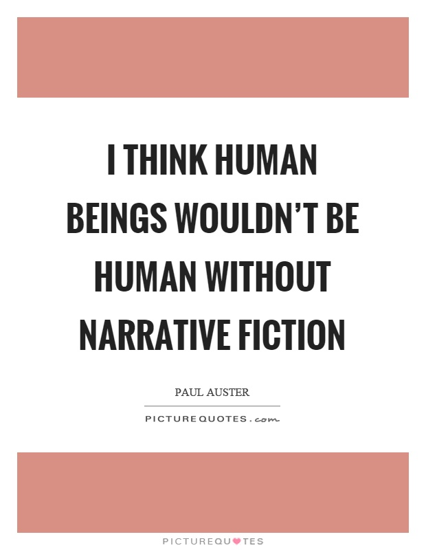 I think human beings wouldn't be human without narrative fiction Picture Quote #1