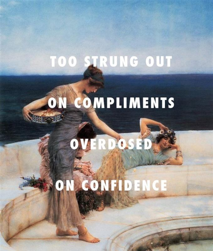 Too stung out on compliments, overdosed on confidence Picture Quote #1